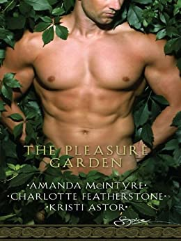 The Pleasure Garden: Sacred Vows\Perfumed Pleasures\Rites of Passions di [McIntyre, Amanda, Featherstone, Charlotte, Astor, Kristi]