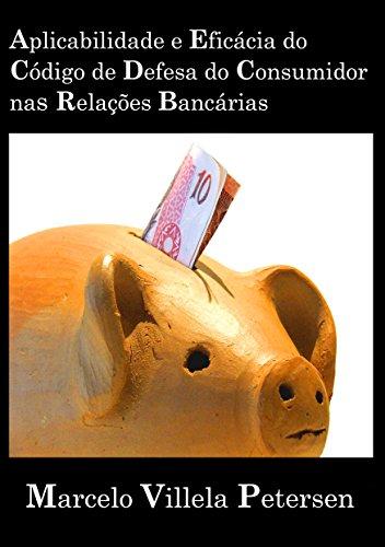 Aplicabilidade e Eficácia do Código de Defesa do Consumidor nas Relaçes Bancárias (Portuguese Edition)