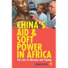 China's Aid & Soft Power in Africa: The Case of Education & Training (African Issues)