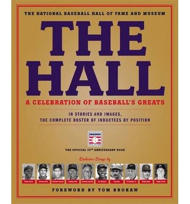 By National Baseball Hall of Fame and Museum ; Tom Brokaw ( Author ) [ Hall: A Celebration of Baseball's Greats: In Stories and Images, the Complete Roster of Inductees By May-2014 Hardcover