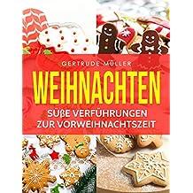 Weihnachten: Süße Verführungen zur Vorweihnachtszeit  (German Edition)