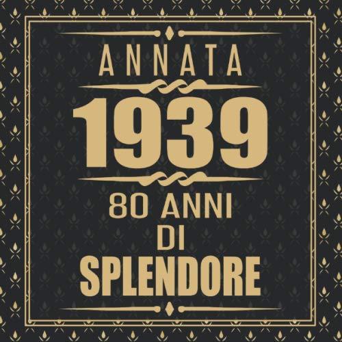 Annata 1939 80 Anni Di Splendore: Libro degli ospiti 80. Compleanno idee regalo 80 anni Libro compleanno per Uomo e Donna Nero e Oro - 120 pagine per le congratulazioni e auguri di Libro Compleanno