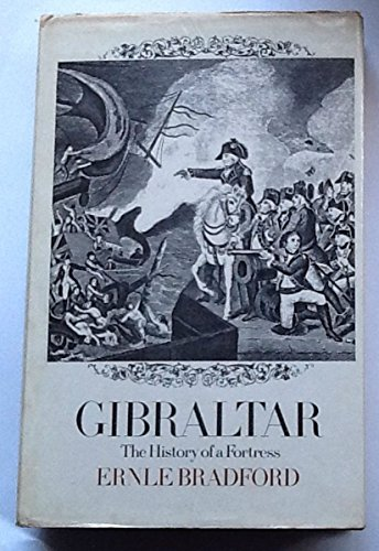 Gibraltar. The History Of A Fortress.
