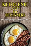 Ketogenic Diet For Beginners: The Simple Guide To Ketogenic Diet For Beginners Including 7 days recipes and 20 Amazing Low Carbs Keto Crock Pot Recipes: Volume 1