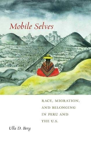 Mobile Selves: Race, Migration, and Belonging in Peru and the U.S. (Social Transformations in American Anthropology)