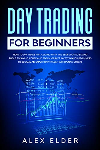Day Trading for Beginners: How to Day Trade for A Living with the Best Startegies and Tools  to Swing, Forex and Stock Market Investing for Beginners to ... Trader with Penny Stocks (English Edition)