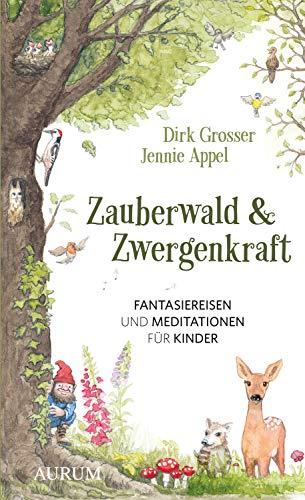 Zauberwald & Zwergenkraft: Fantasiereisen und Meditationen für Kinder