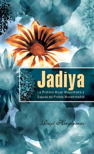 Jadiya/ Khadija: La Primera Mujer Musulmana Y Esposa Del Profeta Muhammad/ The First Muslim and the Wife of the Prophet Muhammad por Resit Haylamaz