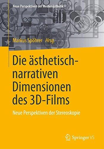 Die ästhetisch-narrativen Dimensionen des 3D-Films: Neue Perspektiven der Stereoskopie (Neue Perspektiven der Medienästhetik)
