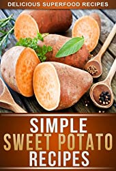 Sweet Potato Recipes: Delicious Sweet Potato Recipes To Keep You Fit And Healthy (The Simple Recipe Series) (English Edition)