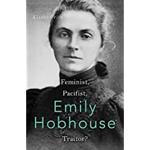 Emily Hobhouse: Feminist, Pacifist, Traitor?