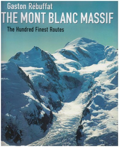 The Mont Blanc Massif 2005: The Hundred Finest Routes by Gaston Rebuffat (2005-12-01) par Gaston Rebuffat
