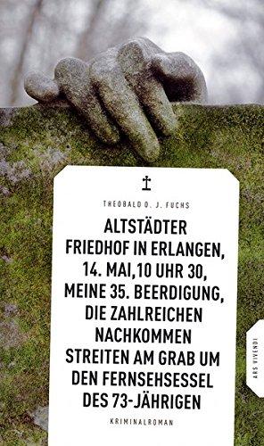 Preisvergleich Produktbild Altstädter Friedhof in Erlangen, 14. Mai, 10 Uhr 30, meine 35. Beerdigung, die zahlreichen Nachkommen streiten am Grab um den Fernsehsessel des 73-Jährigen (Frankenkrimi)