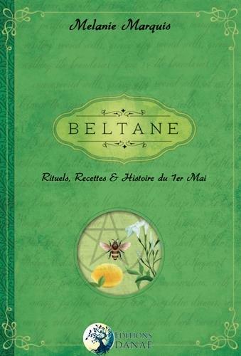 Beltane: Rituels, recettes et histoire du 1er Mai par Melanie Marquis