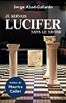 Je servais Lucifer sans le savoir par Abad-Gallardo