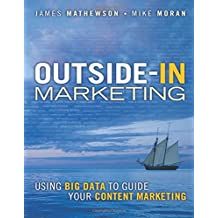 Outside-In Marketing: Using Big Data to Guide Your Content Marketing (IBM Press)