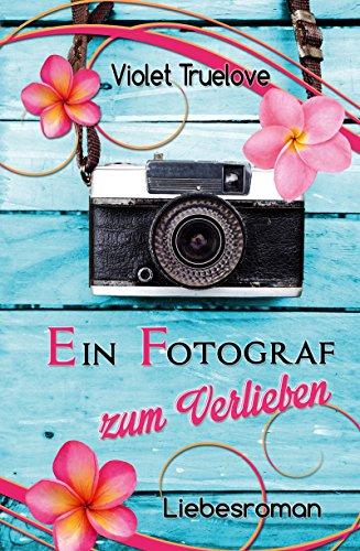 Ein Fotograf zum Verlieben (Zum-Verliebe- Reihe 2) von [Truelove, Violet]