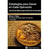 Estrategias Para Ganar En Cada Operación. Lecciones Básicas Para Dominar El Mercado