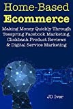 #8: Home-Based Ecommerce (Online Selling Business Plans): Making Money Quickly Through Teespring Facebook Marketing, Clickbank Product Reviews& Digital Service Marketing
