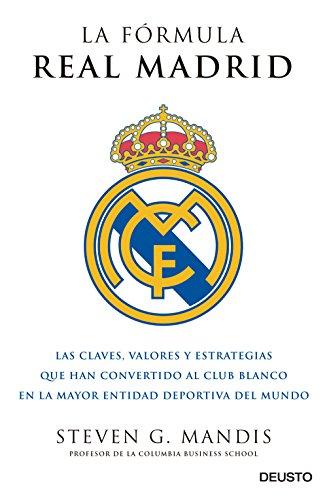 La fórmula Real Madrid: Las claves, valores y estrategias que han convertido al club blanco en la mayor entidad deportiva del mundo (Sin colección) por Steven G.Mandis