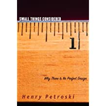 Small Things Considered: Why There Is No Perfect Design by Henry Petroski (2003-09-16)