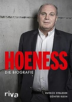 Hoeneß: Die Biografie von [Strasser, Patrick, Klein, Günter]