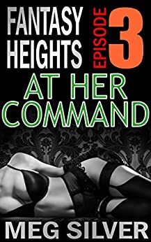 At Her Command (Fantasy Heights Book 3) by [Silver, Meg]