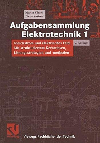 Aufgabensammlung Elektrotechnik, Bd.1, Gleichstrom und elektrisches Feld (Viewegs Fachbücher der Technik)