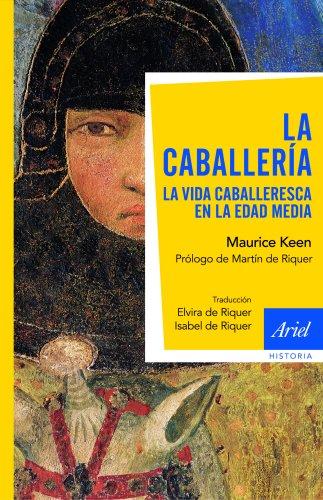 La caballería : la vida caballeresca en la Edad Media por Maurice Hugh Keen