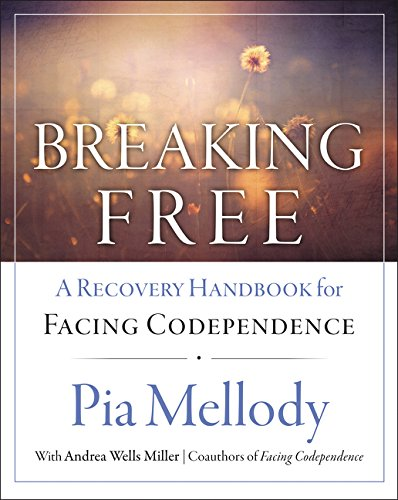 Breaking Free: A Recovery Workbook for Facing Codependence por Pia Mellody