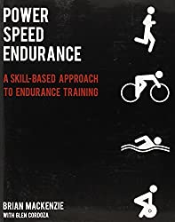 Power Speed ENDURANCE: A Skill-Based Approach to Endurance Training by Brian MacKenzie (2012-11-12)