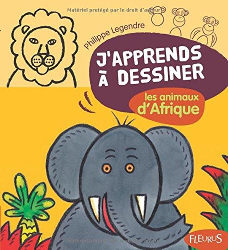 J'apprends à dessiner Les animaux d'Afrique par Philippe Legendre