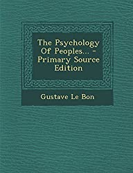 The Psychology of Peoples... - Primary Source Edition by Gustave Le Bon (2013-12-08)