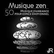Musique zen: Musique d'ambiance pour espace émotionnel, meditation anti stress et relaxante de yoga, pour bien-être la sérénité, sons de la nature de l'harmonie