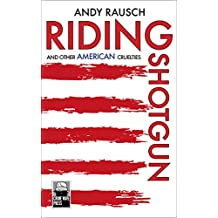 Riding Shotgun: And Other American Cruelties