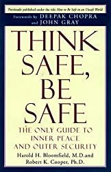 Think Safe, Be Safe: The Only Guide to Inner Peace and Outer Security by Harold Bloomfield M.D. (1998-05-12)