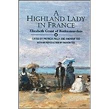 A Highland Lady in France, 1843-1845: Elizabeth Grant of Rothiemurchus