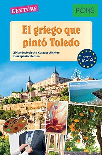 PONS Kurzgeschichten: El griego que pintó Toledo: 20 landestypische Kurzgeschichten zum Spanischlernen (B1/B2) (PONS Landestypische Kurzgeschichten nº 4) (Spanish Edition)