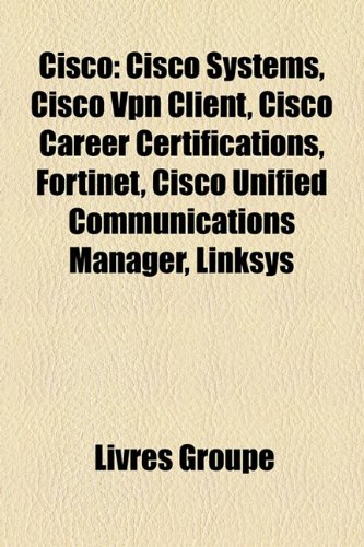 Cisco Systems Vpn (Cisco: Cisco Systems, Cisco VPN Client, Cisco Career Certifications, Fortinet, Cisco Unified Communications Manager, Linksys)