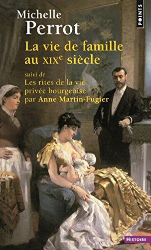 La Vie de famille au XIXe siècle. suivi de Les rites de la vie privée bourgeoise par Anne Martin-Fug
