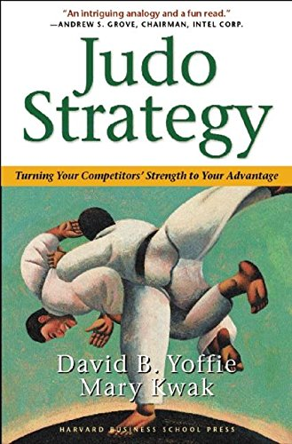 Judo Strategy: Turning Your Competitors' Strength to Your Advantage por David B Yoffie
