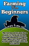 HOMESTEADING: Farming For Beginners (Animal Books, Food, Farming, Beekeeping, Animal Farm) (Breeding Animals, Backyard, Farming Books, Farming for Dummies, ... Agriculture Business, Mini Farming Book 1)