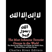 The Most Infamous Terrorist Groups in the World: The History and Legacy of al-Qaeda, the Islamic State, the Nusra Front, and Boko Haram (English Edition)