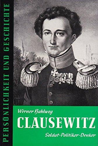 Carl von Clausewitz: Soldat - Politiker - Denker (Persönlichkeit und Geschichte)