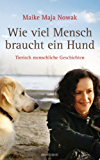 Wie viel Mensch braucht ein Hund: Tierisch menschliche Geschichten
