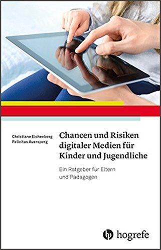 Chancen und Risiken digitaler Medien für Kinder und Jugendliche: Ein Ratgeber für Eltern und Pädagogen