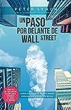 Un paso por delante de Wall Street: Cómo utilizar lo que ya sabes para ganar dinero en bolsa (Sin...