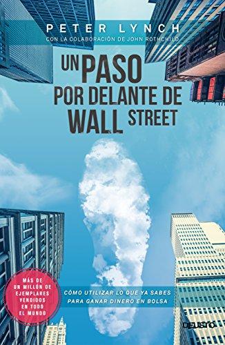 Un paso por delante de Wall Street: Cómo utilizar lo que ya sabes para ganar dinero en bolsa (Sin colección) por Peter Lynch