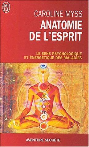 Anatomie de l'esprit : Les sept étapes pour retrouver son pouvoir de guérison de Myss, Caroline (2004) Poche