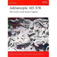 By Simon MacDowall Adrianople 378: The Goths Crush Rome's Legions (Osprey Campaign) [Paperback]